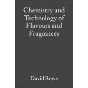 Chemistry and Technology of Flavours and Fragrances by David Rowe