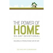 The Power of Home 90-Day Devotional: Building a Strong Family Day by Day