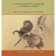 The Chinese Written Character as a Medium for Poetry by Ernest F. Fenollosa