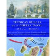 Tecnicas belicas de la guerra naval 1190 a. C-presente / Fighting Techniques of Naval Warfare by Iain Dickie