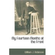 My Fourteen Months at the Front by William J Robinson