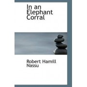 In an Elephant Corral by Robert Hamill Nassu