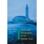 Islam and Secularism in the Middle East by John L. Esposito