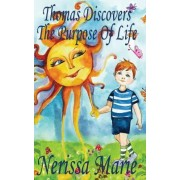Thomas Discovers the Purpose of Life - (Kids Book about Self-Esteem for Kids, Picture Book, Kids Books, Bedtime Stories for Kids, Picture Books, Baby