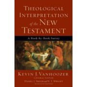 Theological Interpretation of the New Testament by Professor Kevin J Vanhoozer