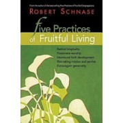 Five Practices of Fruitful Living by Robert Schnase