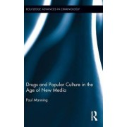 Drugs and Popular Culture in the Age of New Media by Paul Manning