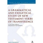 A Grammatical and Exegetical Study of New Testament Verbs of Transference by Paul L. Danove