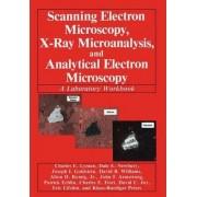 Scanning Electron Microscopy, X-Ray Microanalysis and Analytical Electron Microscopy by Charles E. Lyman