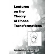 Lectures on the Theory of Phase Transformations by Hubert I. Aaronson
