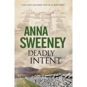 Deadly Intent: A Contemporary Irish Debut Mystery by Anna Sweeney