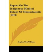 Report on the Indigenous Medical Botany of Massachusetts (1849) by Stephen West Williams