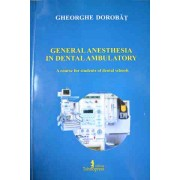 General Anesthesia In Dental Ambulatory - Gheorghe Dorobat