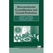 Macromolecular Crystallization and Crystal Perfection by Naomi E. Chayen