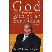 God Never Wastes an Experience by Dr William S Spain