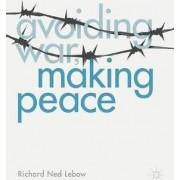 Avoiding War, Making Peace by Richard Ned Lebow