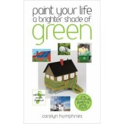 Paint Your Life a Brighter Shade of Green by Carolyn Humphries
