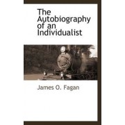 The Autobiography of an Individualist by James O Fagan
