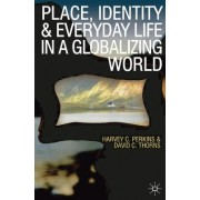 Place, Identity and Everyday Life in a Globalizing World by Harvey Perkins