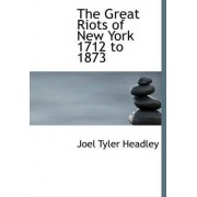 The Great Riots of New York 1712 to 1873 by Joel Tyler Headley
