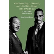 Martin Luther King, Jr., Malcolm X, and the Civil Rights Struggle of the 1950s and 1960s by University David Howard-Pitney