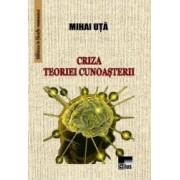 Criza teoriei cunoasterii - Mihai Uta