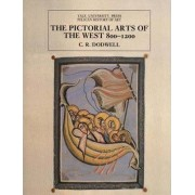 Pictorial Art of the West, 800-1200 by C. R. Dodwell