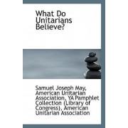 What Do Unitarians Believe? by American Unitarian Associati Joseph May