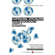 Capitalism, Socialism, And Democracy by Joseph A Schumpeter