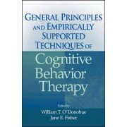 General Principles and Empirically Supported Techniques of Cognitive Behavior Therapy by William T. O'Donohue