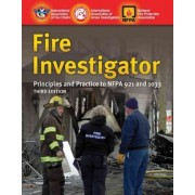 Fire Investigator: Principles And Practice To NFPA 921 And 1033 by International Association of Arson Investigators