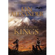 Once We Were Kings by Ian Alexander