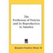The Parthenon of Pericles and Its Reproduction in America by III Benjamin Franklin Wilson