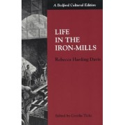 Life in the Iron Mills by Rebecca Harding Davis