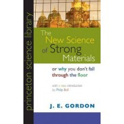 The New Science of Strong Materials or Why You Don't Fall Through the Floor by J. E. Gordon