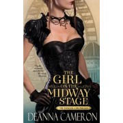 The Girl on the Midway Stage: A Novel of Love, Ambition and Scandal at the 1893 Chicago World's Fair