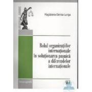 Rolul organizatiilor internationale in solutionarea pasnica a diferendelor internationale
