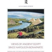 Views of Ancient Egypt Since Napoleon Bonaparte by David Jeffreys
