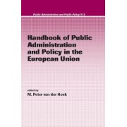 Handbook of Public Administration and Policy In the European Union by M. Peter Van Der Hoek