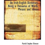An Irish-English Dictionary, Being a Thesaurus of Words, Phrases and Idioms by Patrick Stephen Dinneen