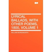 Lyrical Ballads, with Other Poems, 1800, Volume 1 by William Wordsworth