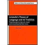 Aristotle's Theory Of Language And Its Tradition: Texts From 500 To 1750
