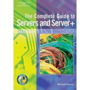 Complete Guide to Servers and Server+ by Michael Graves