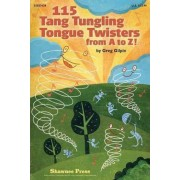 115 Tang Tungling Tongue Twisters from A to Z! by Greg Gilpin
