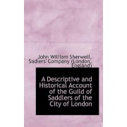 A Descriptive and Historical Account of the Guild of Saddlers of the City of London by Sherwell