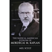 The Radical American Judaism of Mordecai M. Kaplan by Mel Scult