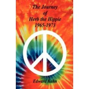 The Journey of Herb the Hippie - 1965-1973 by Edward Kahn