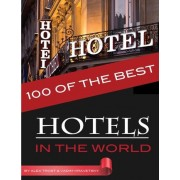 100 of the Best Hotels in the World by Alex Trost