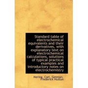 Standard Table of Electrochemical Equivalents and Their Derivatives, with Explanatory Text on Electr by Hering Carl