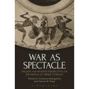 War as Spectacle: Ancient and Modern Perspectives on the Display of Armed Conflict